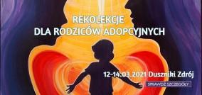 Rekolekcje dla rodziców adopcyjnych - Wiosna 2021